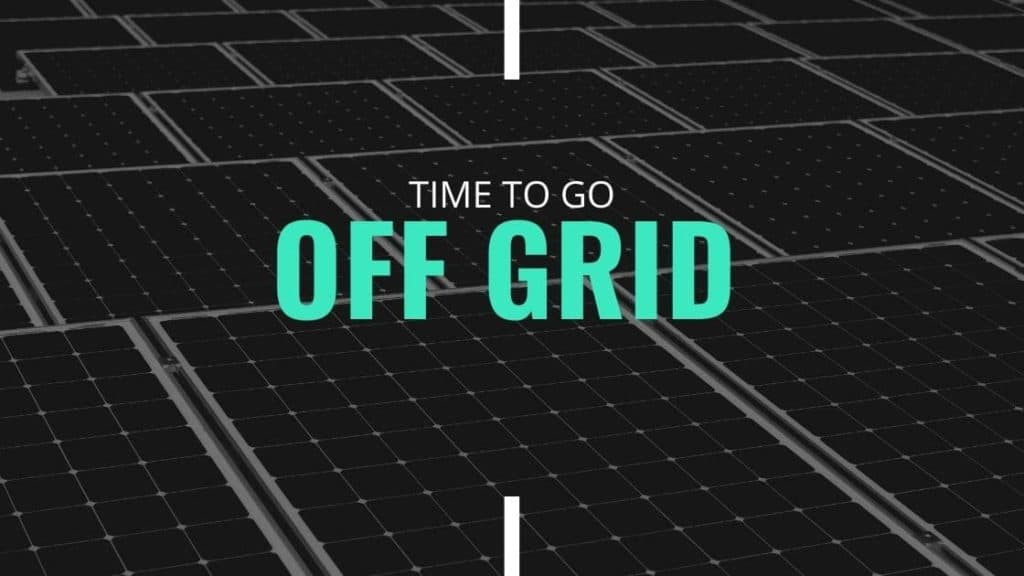 time to go off grid